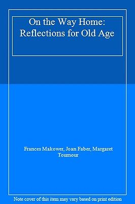 On the Way Home: Reflections for Old Age By Frances Makower,Joan Faber