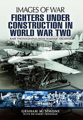 Fighters Under Construction in World War Two 9781781590348 by Graham Simons, NEW