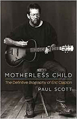 Motherless Child: The Definitive Biography of Eric Clapton, New, Scott, Paul Boo