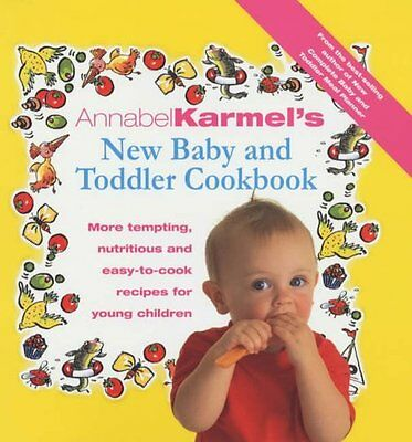 Annabel Karmel's Baby And Toddler Cookbook: More Tempting, Nutritious and Easy-