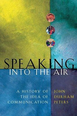 Speaking into the Air: A History of the Idea of Communication (New edition),PB,