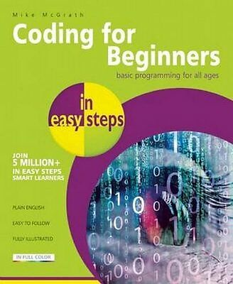 Coding for Beginners In Easy Steps - basic programming for all ages P/Back - NEW