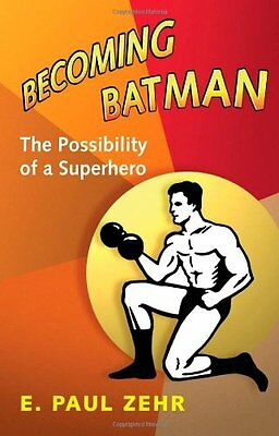 Becoming Batman: The Possibility of a Superhero,HB,E. Paul Zehr - NEW