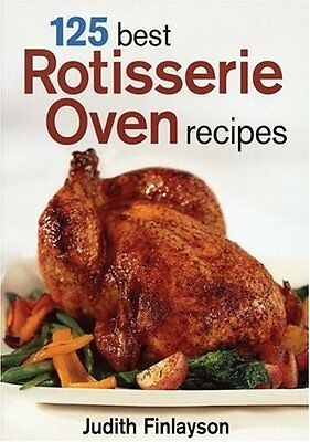 125 Best Rotisserie Oven Recipes,PB,Judith Finlayson - NEW