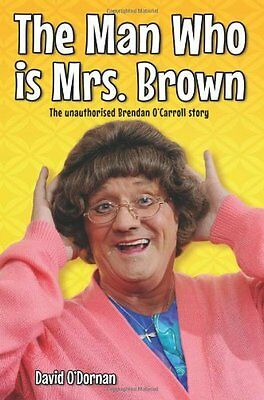 The Man Who is Mrs.Brown: The Unauthorised Brendan OCarroll Story,PB,David O'Do