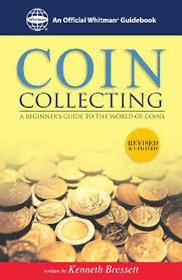 COIN COLLECTING A BEGINNERS GUIDE TO THE WORLD OF COINS by Kenneth Bressett