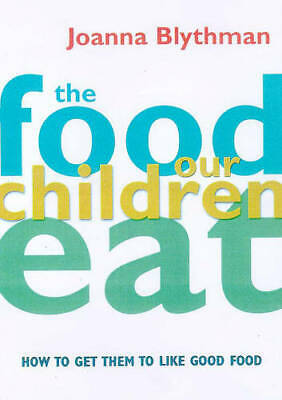 The Food Our Children Eat: How to Get Children to Like Good Food, 1857029364, Bl