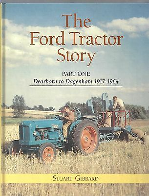 The Ford Tractor Story Part One: Dearborn to Dagenham 1917-1964 Stuart Gibbard
