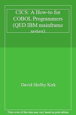 CICS: A How-to for COBOL Programmers (QED IBM mainframe series) By David Shelby