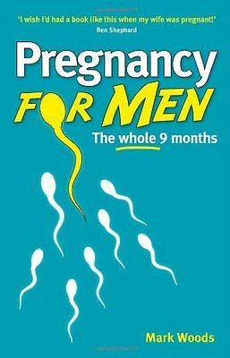 Pregnancy For Men: The whole nine months, Woods, Mark Book