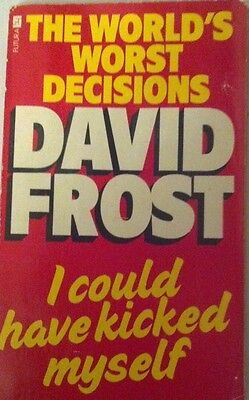 I Could Have Kicked Myself: David Frost's Book of the World's Worst Decisions by