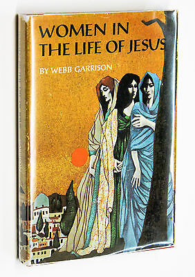 Women in the Life of Jesus by Webb Garrison SIGNED First Edition 1st Hardcover