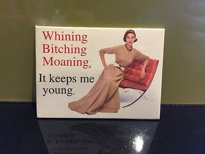 Humorous 'Whining Bitching Moaning, It Keeps Me Young' Magnet