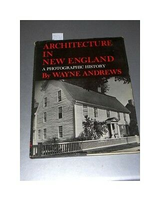 Architecture in New England. A Photographic History Andrews, Wayne: