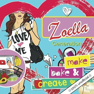 The Zoella Generation: make, bake & create: A girl's essential DIY lifestyle for
