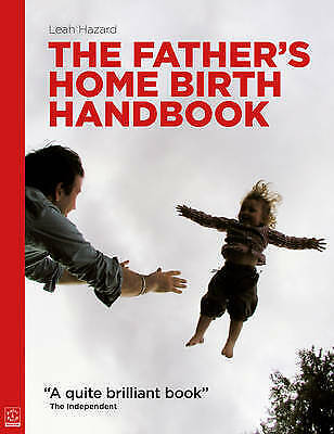 The Father's Home Birth Handbook by Leah Hazard (Paperback, 2010)