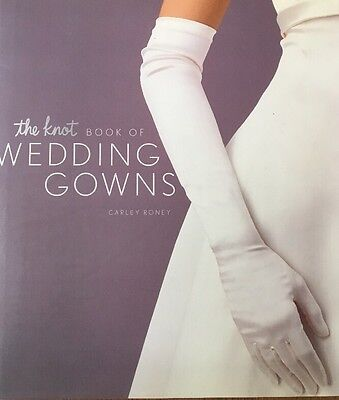 The Knot Book of Wedding Gowns by Carley Roney (2001, Hardcover)