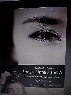 Sony A7, Sony A7R, The Complete Guide by Gary Friedman, ELECTRONIC VERSION
