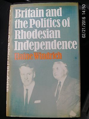 Britain and the Politics of Rhodesian Independence by Elaine Windrich (Hardback,