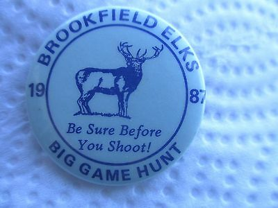 Brookfield Elks Big Game Pinback Button 1987 Be Sure Before You Shoot