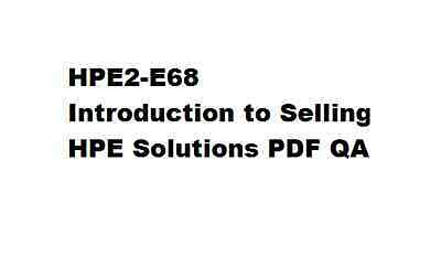 149 QA update HPE HPE2-E68 - Introduction to Selling HPE Solutions PDF QA