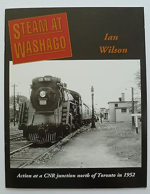 Ian Wilson STEAM AT WASHAGO Paperback book, 2015 CNR History Free Shipping