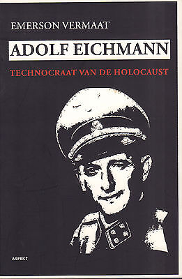 ADOLF EICHMANN (TECHNOCRAAT VAN DE HOLOCAUST) - Emerson Vermaat