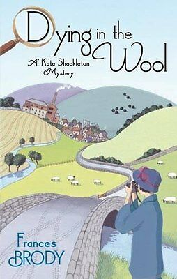 Dying In The Wool: Number 1 in series (Kate Shackleton Mysteries) By Frances Br
