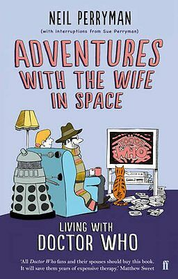 Adventures with the Wife in Space: Living With Doctor Who By Neil Perryman