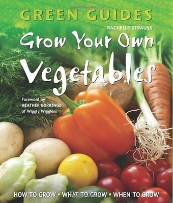 Grow Your Own Vegetables: How to Grow, What to Grow, When to Grow (Green Guides