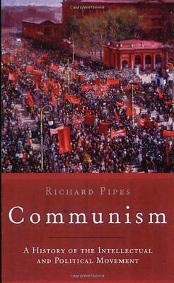 Communism: A History of the Intellectual and Political Movement By Richard Pipe