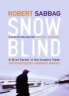 Snowblind: A Brief Career in the Cocaine Trade By Robert Sabbag, Howard Marks
