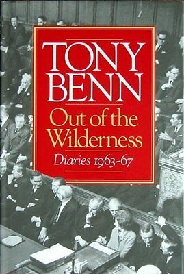 Out of the Wilderness: Diaries, 1963-67 By Tony Benn