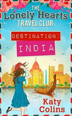 Destination India (The Lonely Hearts Travel Club, Book 2) By Katy Colins