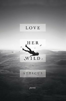 NEW sale Love Her Wild:Poems Paperback by Atticus fast ship Genuine Love Poems