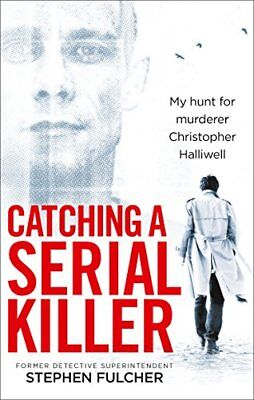 Catching a Serial Killer: My hunt for murd by Stephen Fulcher New Paperback Book