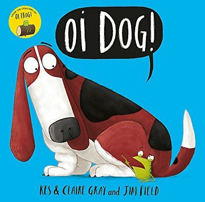 Oi Dog! (Oi Frog and Friends) by Kes Gray New Paperback Book
