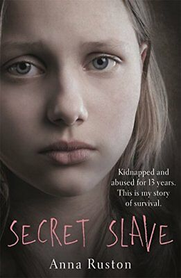 Secret Slave: Kidnapped and abused for 13 year by Anna Ruston New Paperback Book