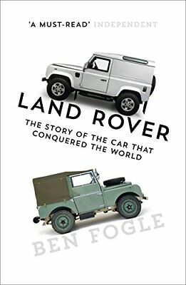 Land Rover: The Story of the Car that Conquered  by Ben Fogle New Paperback Book