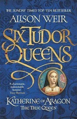 Katherine of Aragon, the True Queen by Alison Weir (Paperback, 2017)