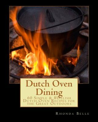 Dutch Oven Dining: 60 Simple & #Delish Dutch Oven Recipes for, Rhonda Belle