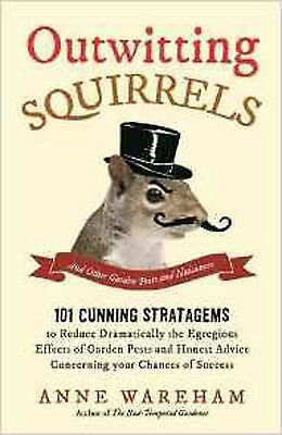 Outwitting Squirrels: And Other Garden Pests and Nuisances, New, Wareham, Anne B