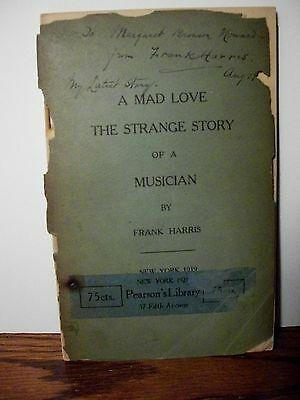 Frank Harris, A Mad Love: The Strange Story of a Musician. 1921 Inscribed.