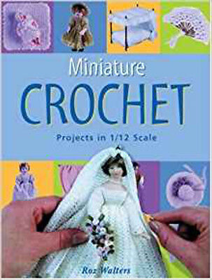 Miniature Crochet: Projects in 1/12 Scale, New, Walters, Roz Book