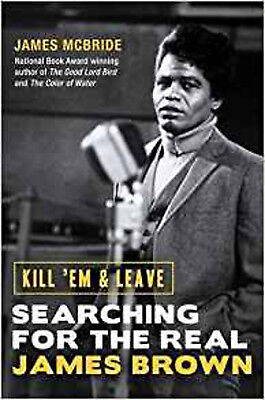 Kill 'Em and Leave: Searching for the Real James Brown (Q00), New, McBride, Jame