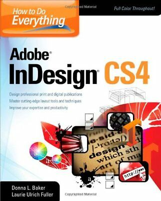 How To Do Everything Adobe InDesign CS4 By Donna Baker, Laurie Ulrich Fuller