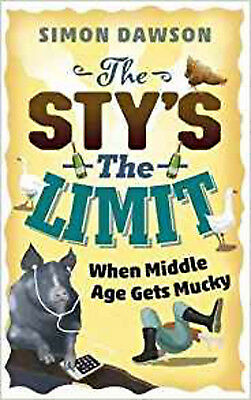 The Sty's the Limit: When Middle Age Gets Mucky, New, Dawson, Simon Book