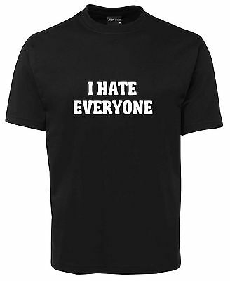 I HATE EVERYONE   FUNNY NEW UNISEX T-SHIRT people humans
