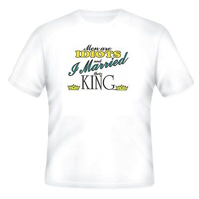 NOVELTY T-shirt Men are idiots and I married their King