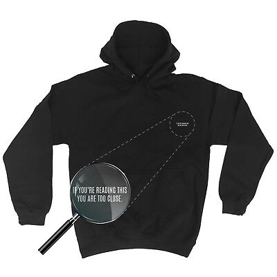 If You Are Reading This You Are Too Close Funny Joke Humour HOODIE Birthday